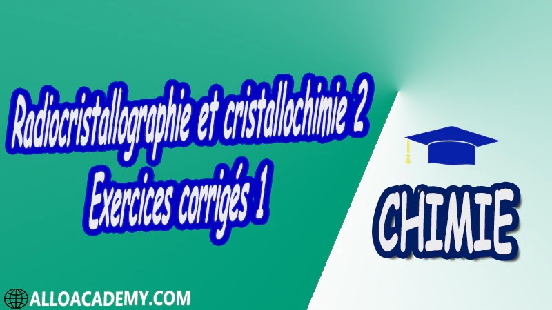 Radiocristallographie et cristallochimie 2 - Exercices corrigés 1 pdf