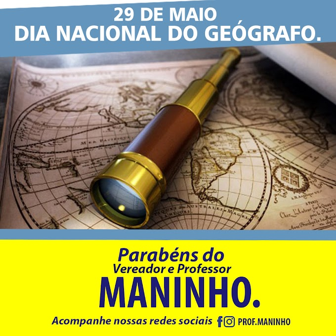 PARABÉNS DO VEREADOR E PROFESSOR MANINHO. 29 de Maio dia Nacional do Geógrafo.