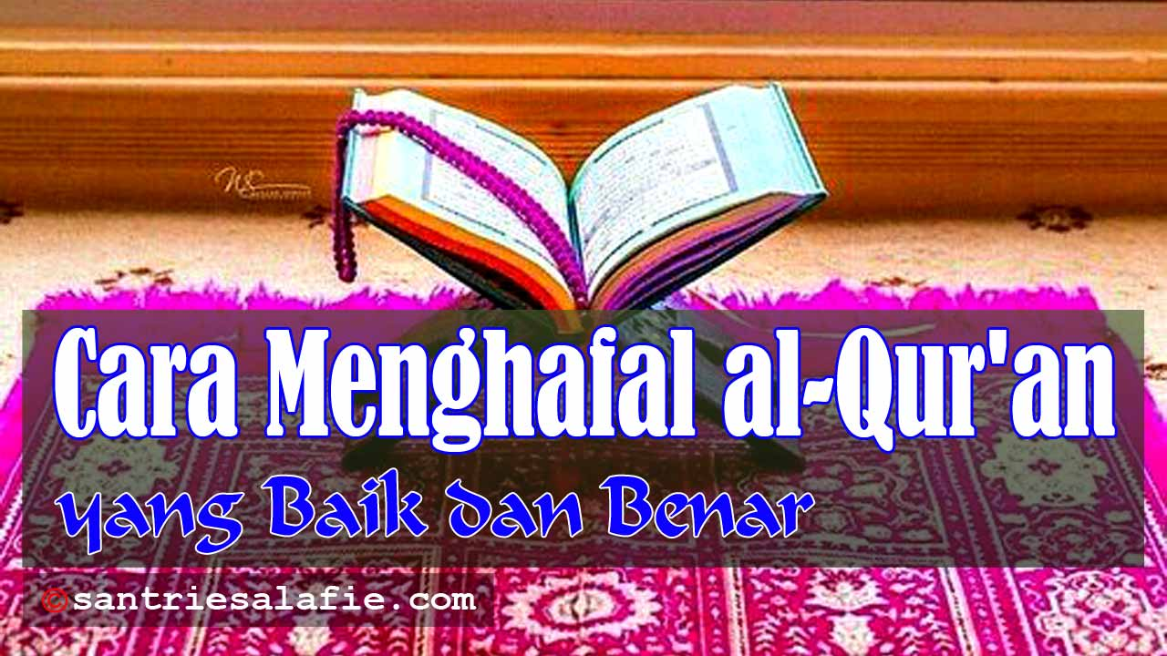 Cara Menghafal al Quran yang Baik dan Benar (Langkah dan Metode) by Santrie Salafie