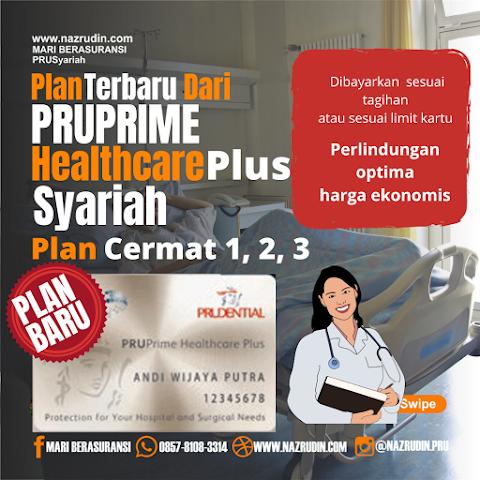 Plan Cermat Dari Pruprime Healthcare Plus Syariah ( New Plan )