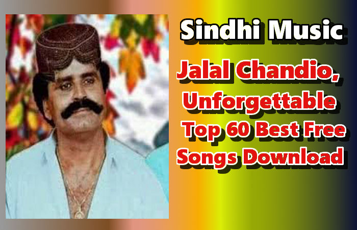 Jalal Chandio, Unforgettable Top 60 Best Free Songs Download