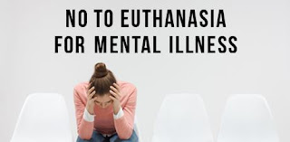 No to euthanasia for mental illness and incompetent people!