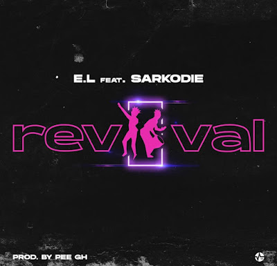 E. L Ft Sarkodie - Revival (Prod. By Pee Gh - Audio MP3)