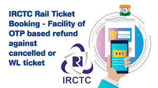 Procedure for OTP based Refund against cancelled or Waitlist (WL) ticket in IRCTC Train Ticket Booking