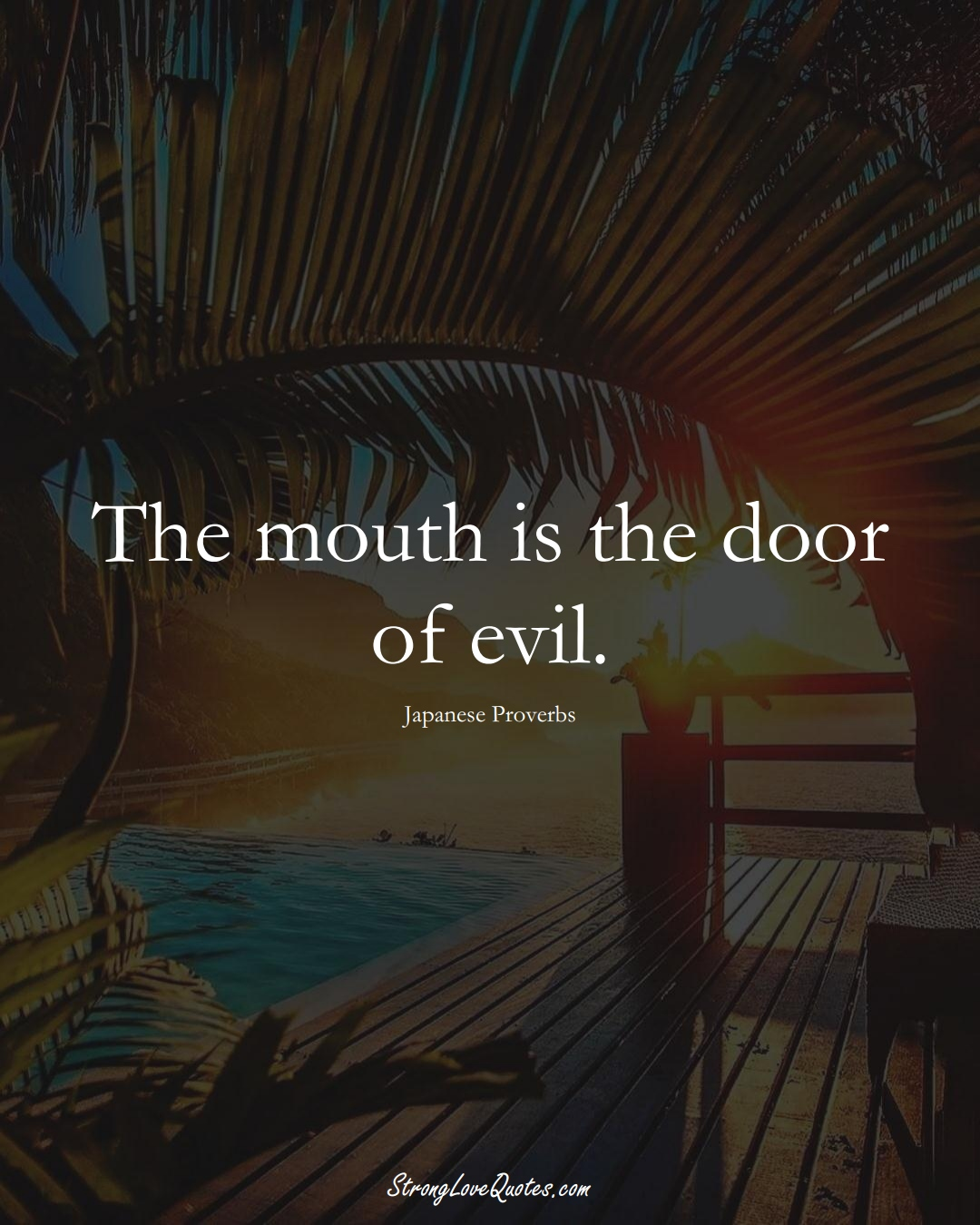 The mouth is the door of evil. (Japanese Sayings);  #AsianSayings
