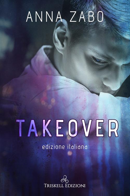 """Libri in uscita: """"Takeover - Edizione italiana"""" (Serie Takeover #1) di Anna Zabo"""
