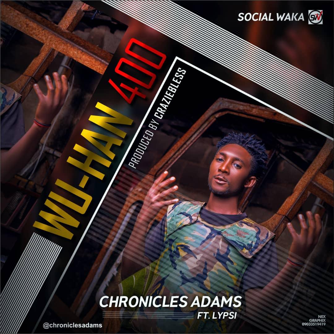 Chronicles ft Lypsi – Wu-Han 400 [Prod. by Craziebless] #Arewapublisize