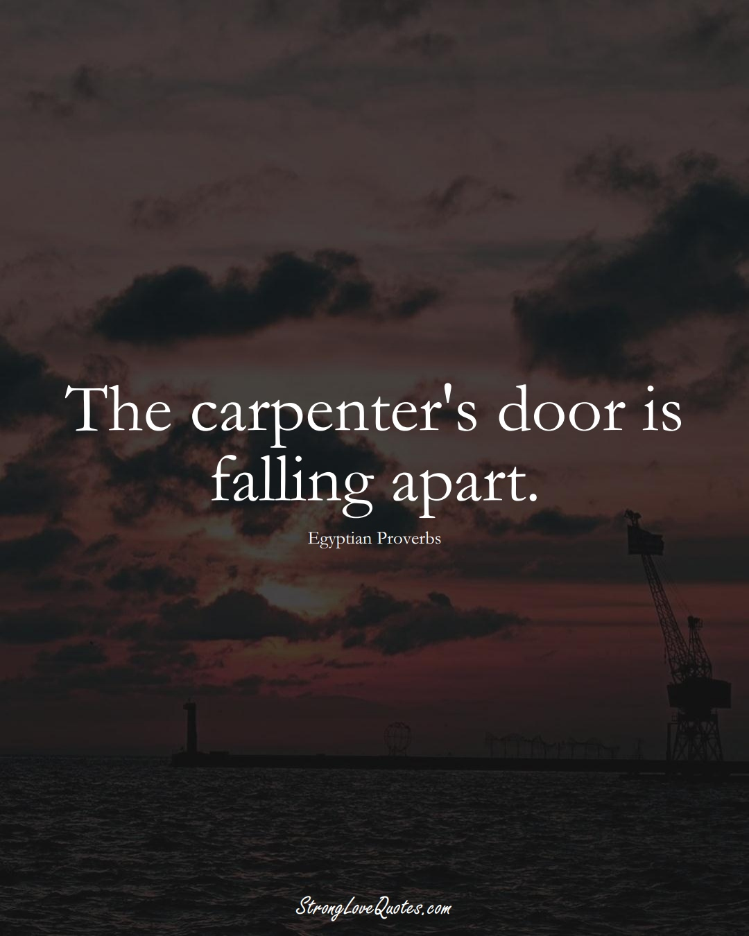 The carpenter's door is falling apart. (Egyptian Sayings);  #MiddleEasternSayings