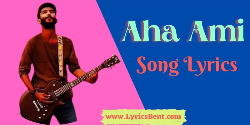 Aha Ami Song Lyrics