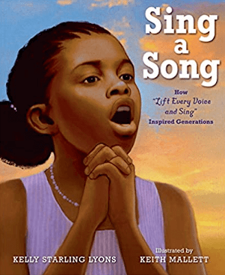 Sing a Song: How Lift Every Voice and Sing Inspired Generations by Kelly Starling Lyons