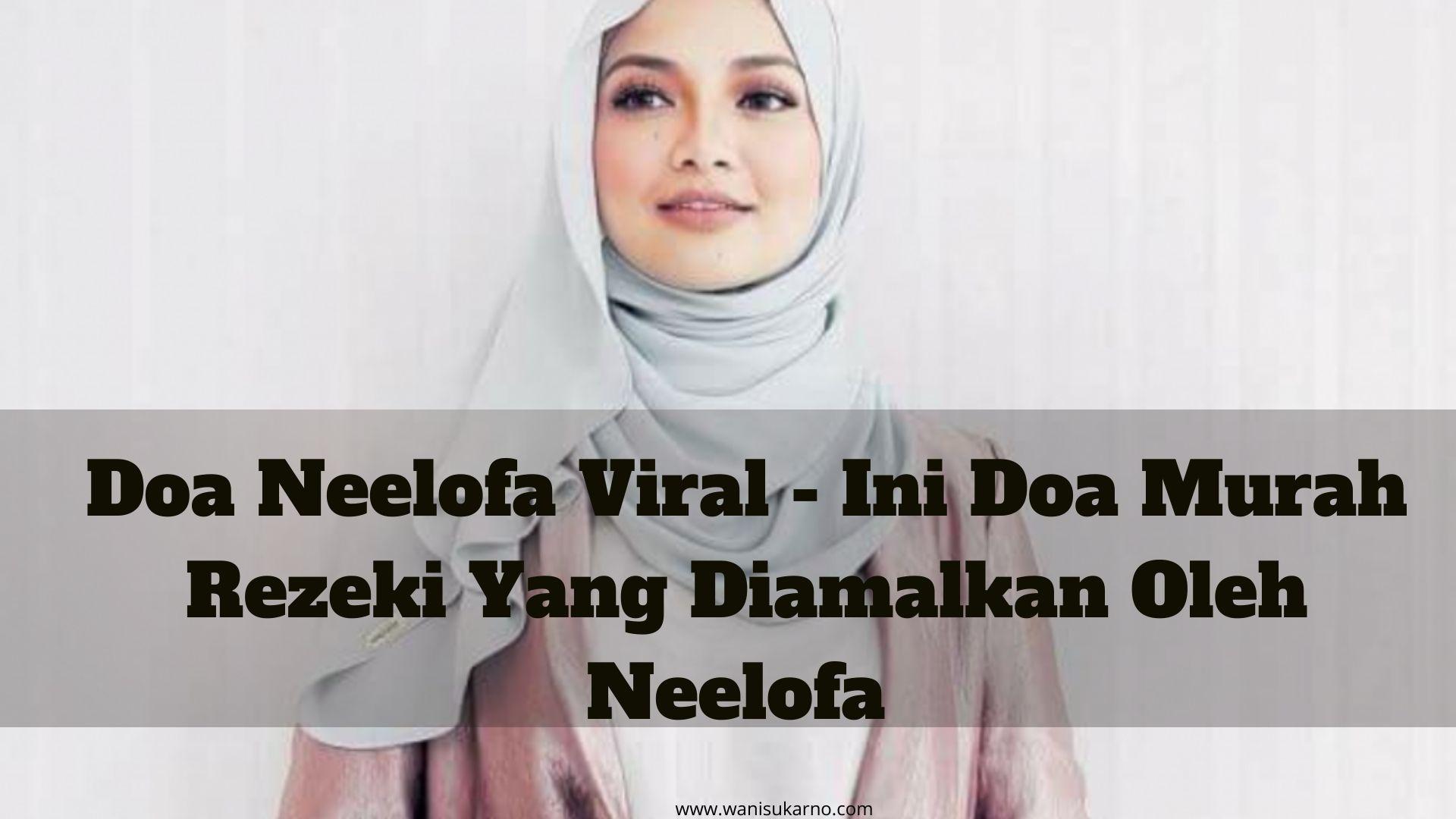 Doa Neelofa Viral - Ini Doa Murah Rezeki Yang Diamalkan Oleh Neelofa