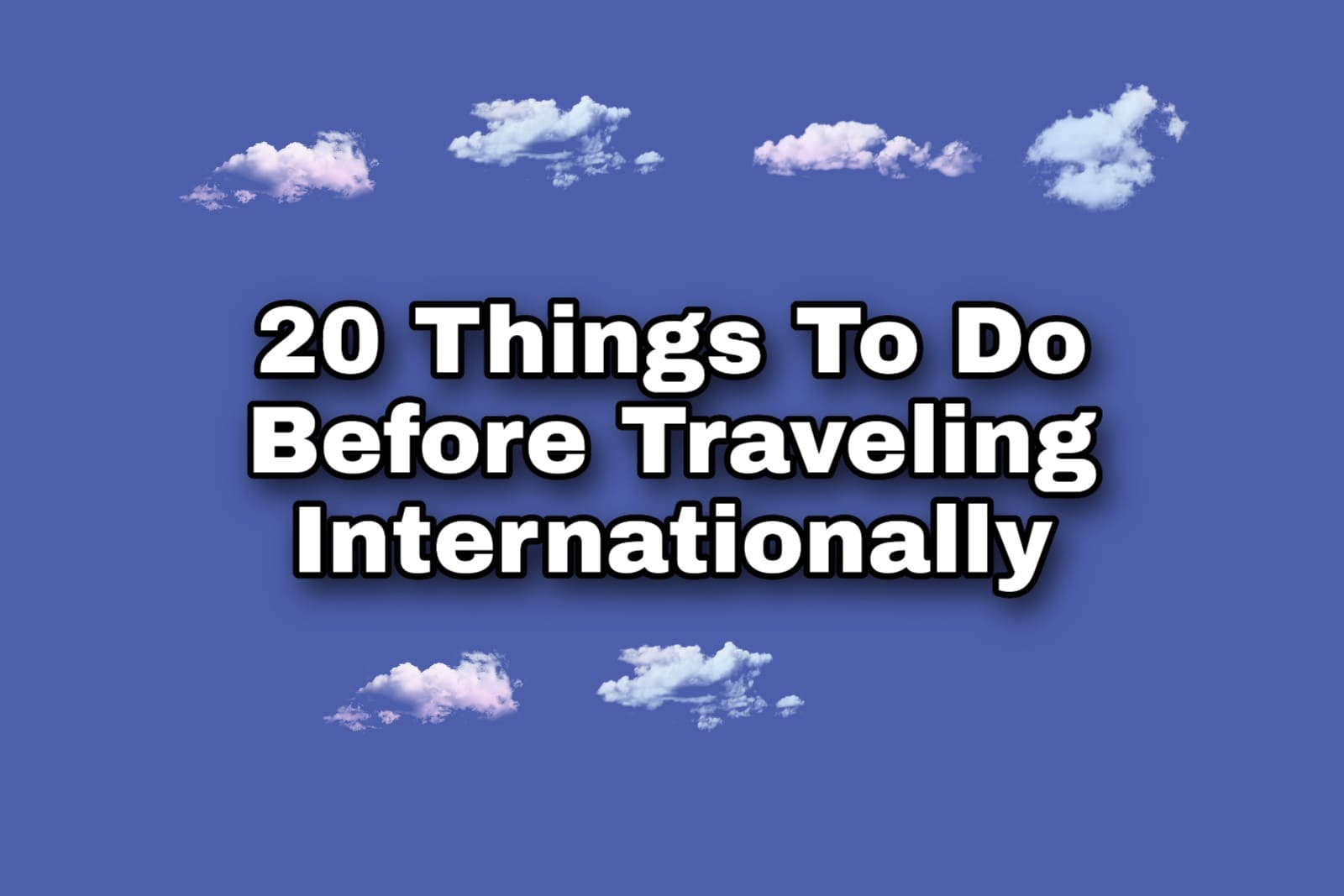 20 Things To Do Before Traveling Internationally