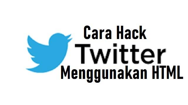 Cara Hack Twitter Menggunakan HTML