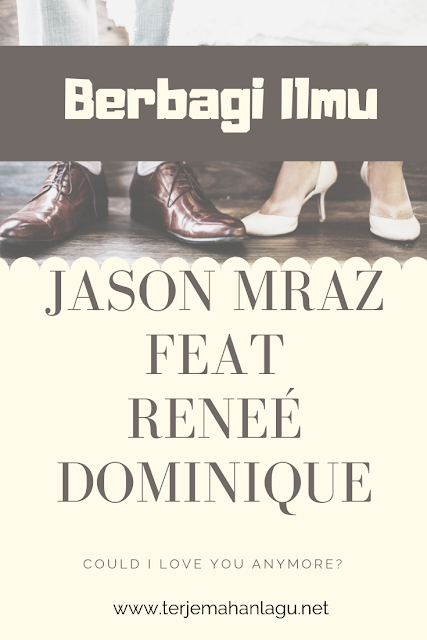 Terjemahan Lagu Jason Mraz feat Reneé Dominique Could I Love You Anymore