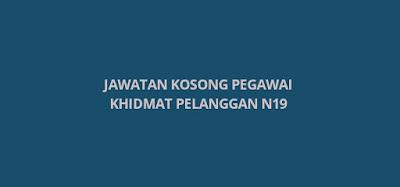 Jawatan Kosong Pegawai Khidmat Pelanggan N19 2020