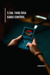 5 Hal Yang Bisa Kamu Control.