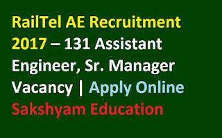 RailTel AE Recruitment 2017 – 131 Assistant Engineer- Sr. Manager Vacancy - Apply Online