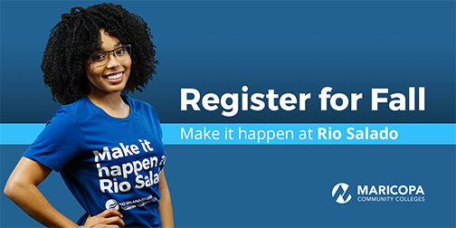 Poster featuring a student wearing a tee-shirt that reads Make it Happen.  Text: Register for Fall.  Make it Happen at Rio Salado
