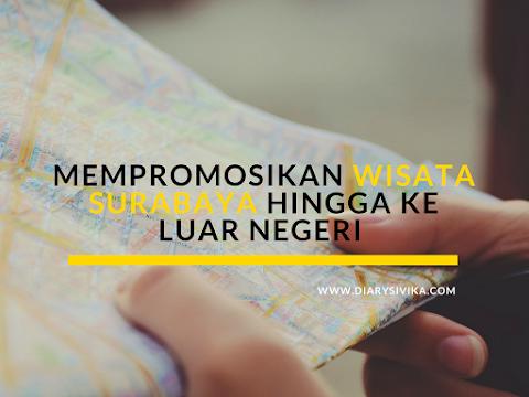 Mempromosikan Wisata Surabaya Hingga ke Luar Negeri