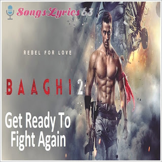 Get Ready To Fight Get Ready To Fight Again Lyrics Baaghi 2 [2018]