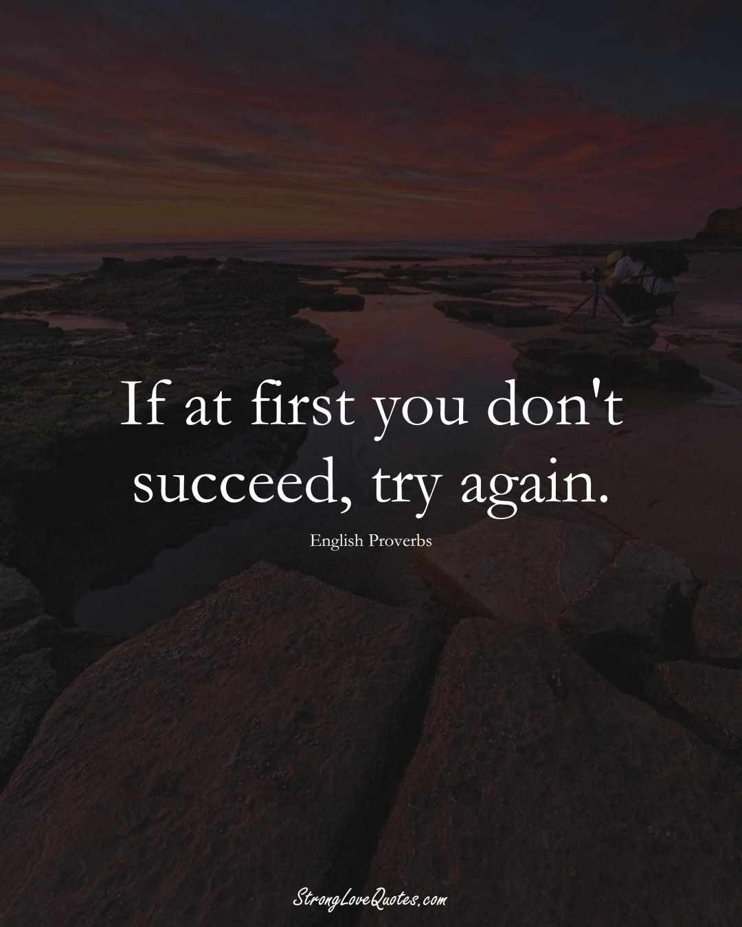 If at first you don't succeed, try again. (English Sayings);  #EuropeanSayings