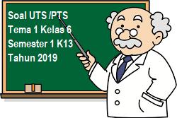 Soal UTS /PTS Tema 1 Kelas 6 Semester 1 K13 Tahun 2019