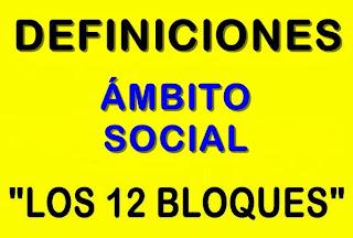 https://dl.dropboxusercontent.com/u/105674041/Educaci%C3%B3n%20Permanente/ESPA/%C3%81MBITO_SOCIAL/%C3%81MBITO%20SOCIAL/DEFINICIONES_12_BLOQUES/DEFINICIONES%20de%20los%2012%20BLOQUES_A.SOCIAL.pdf