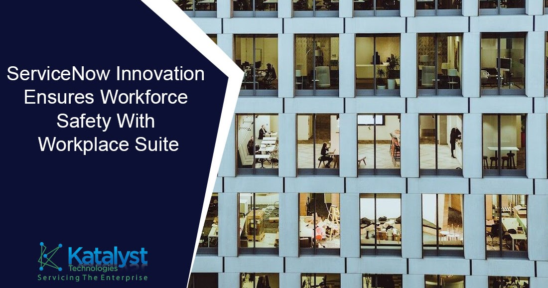 ServiceNow Innovation Ensures Workforce Safety With Workplace Suite