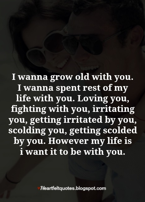 I Wanna Grow Old With You Heartfelt Love And Life Quotes
