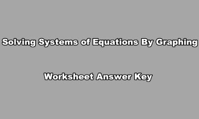 Solving Systems of Equations By Graphing Worksheet Answer Key.