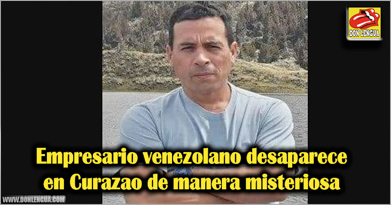 Empresario venezolano desaparece en Curazao de manera misteriosa