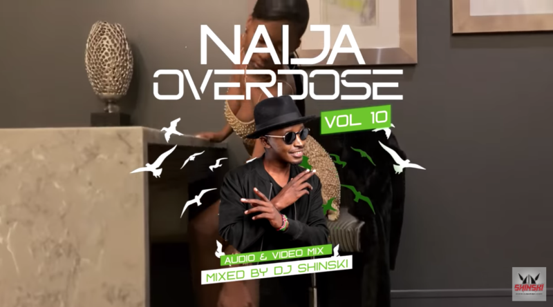 "[Mixtape] DJ Shinski – ""Naija Overdose Mix Vol. 10"" #Arewapublisize"