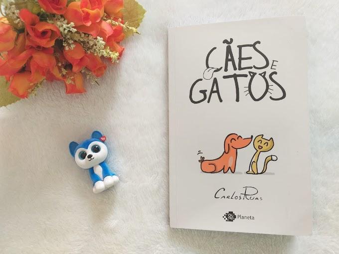 [RESENHA #695] CÃES E GATOS - CARLOS RUAS