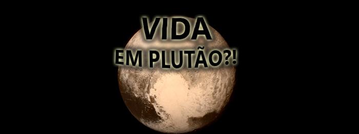 PLUTÃO PODE TER VIDA