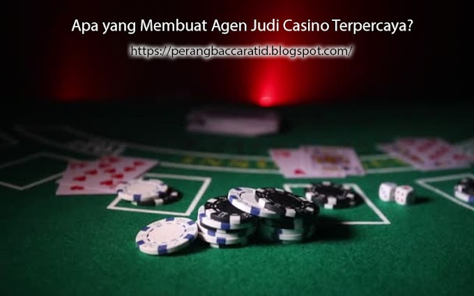 Apa yang Membuat Agen Judi Casino Terpercaya?