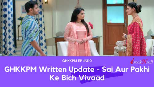 GHKKPM-Written-Update-Sai-Aur-Pakhi-Ke-Bich-Vivaad-EP-310
