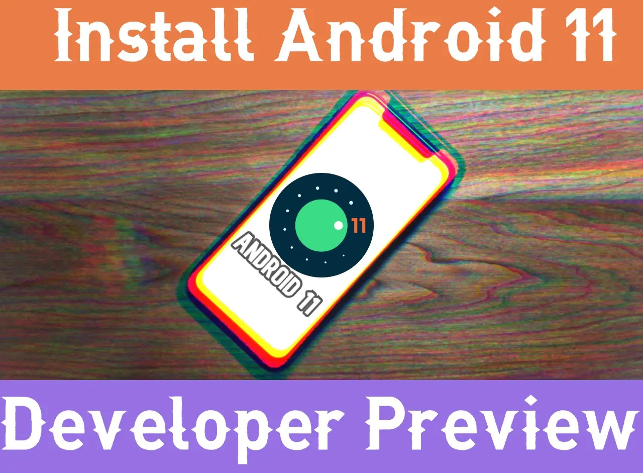 Learn How to Install Android 11 Developer Preview in Your Mobile
