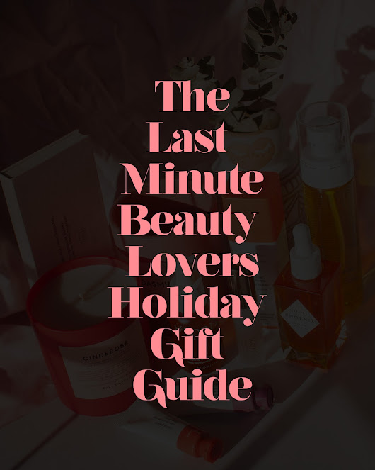 Last Minute Beauty Lovers Holiday Gift Guide