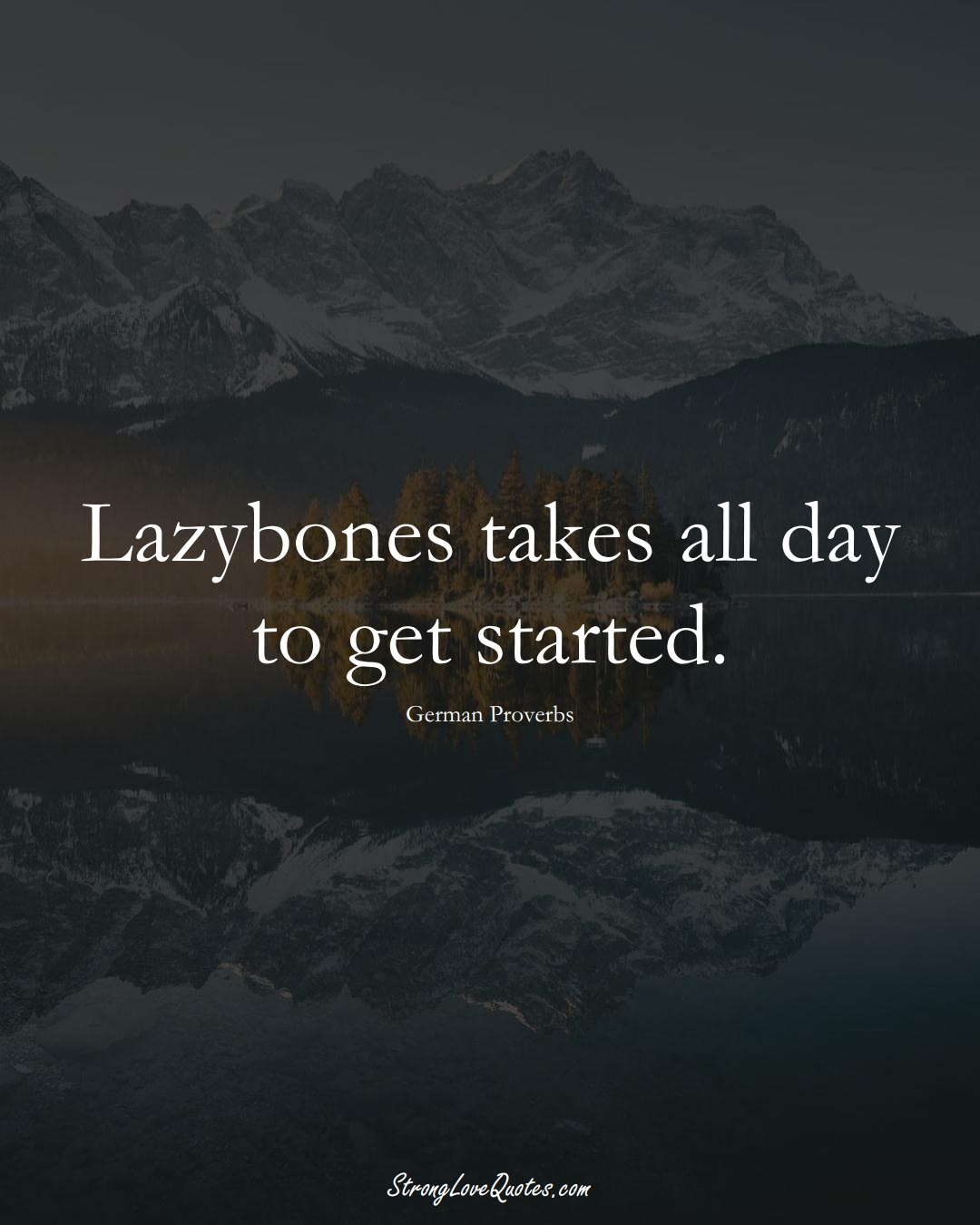 Lazybones takes all day to get started. (German Sayings);  #EuropeanSayings
