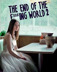 Sinopsis pemain genre Serial tv The End of the Fing World Season 2 (2019)