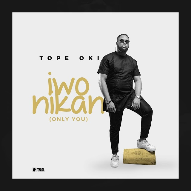 Audio: Iwo Nikan (Only You) - Tope Oki