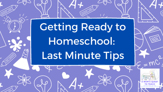 A Mom's Quest to Teach: Getting Ready to Homeschool: Last Minute Tips - Finding Grace in your Journey with school background