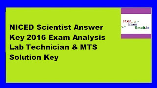 NICED Scientist Answer Key 2016 Exam Analysis Lab Technician & MTS Solution Key