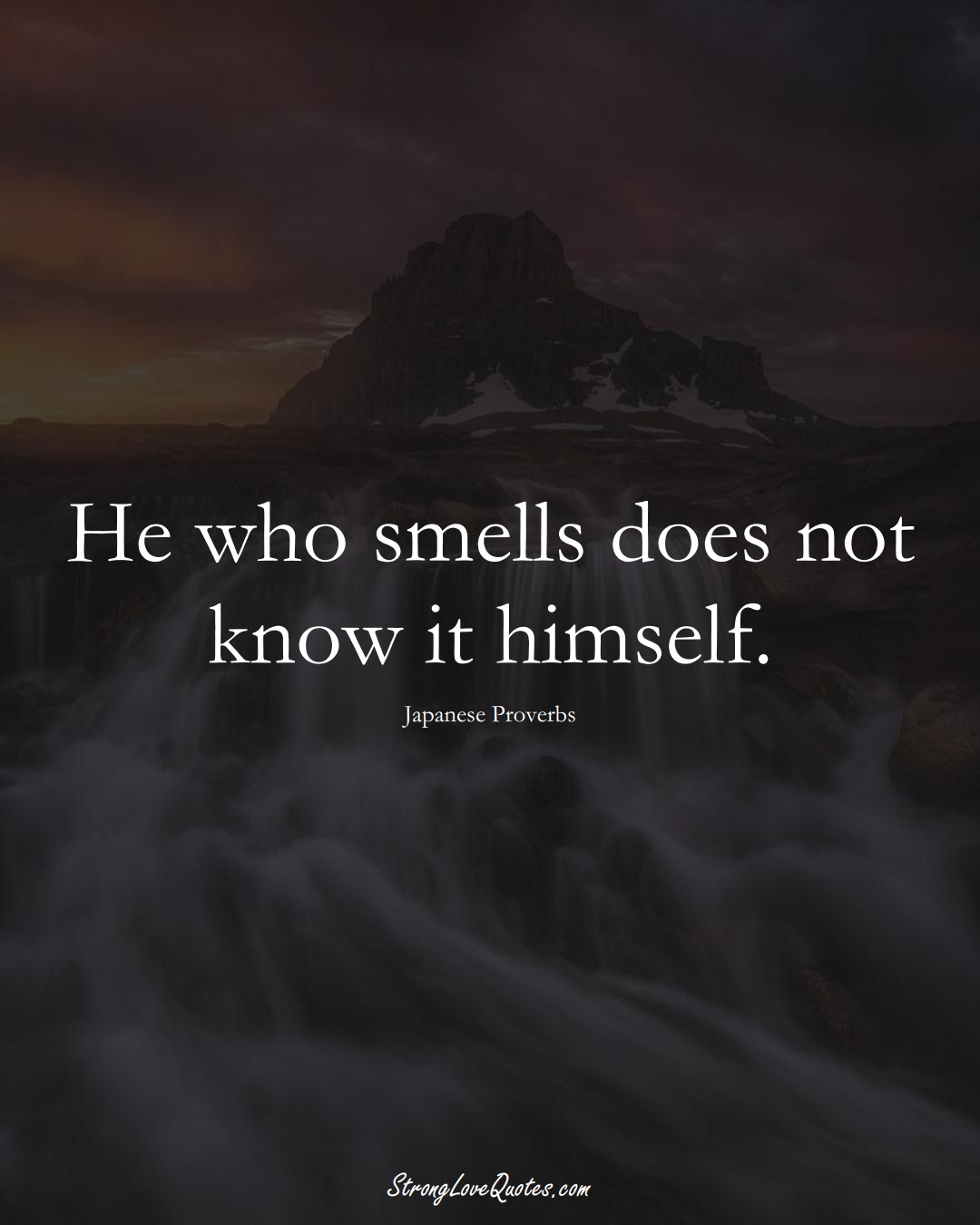 He who smells does not know it himself. (Japanese Sayings);  #AsianSayings