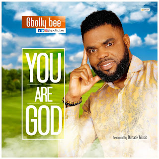 Music + Video: You Are God - Gbolly bee