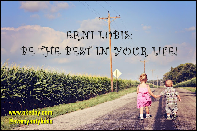 Erni Lubis: Do the Best in your Life!
