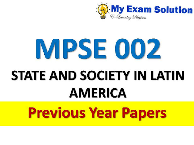 MPSE 002 STATE AND SOCIETY IN LATIN AMERICA Previous Year Papers