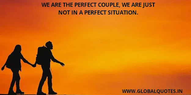 We are the perfect couple, we are just not in a perfect situation