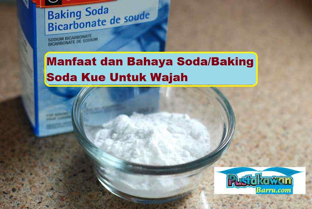Manfaat dan Bahaya Soda/Baking Soda Kue Untuk Wajah