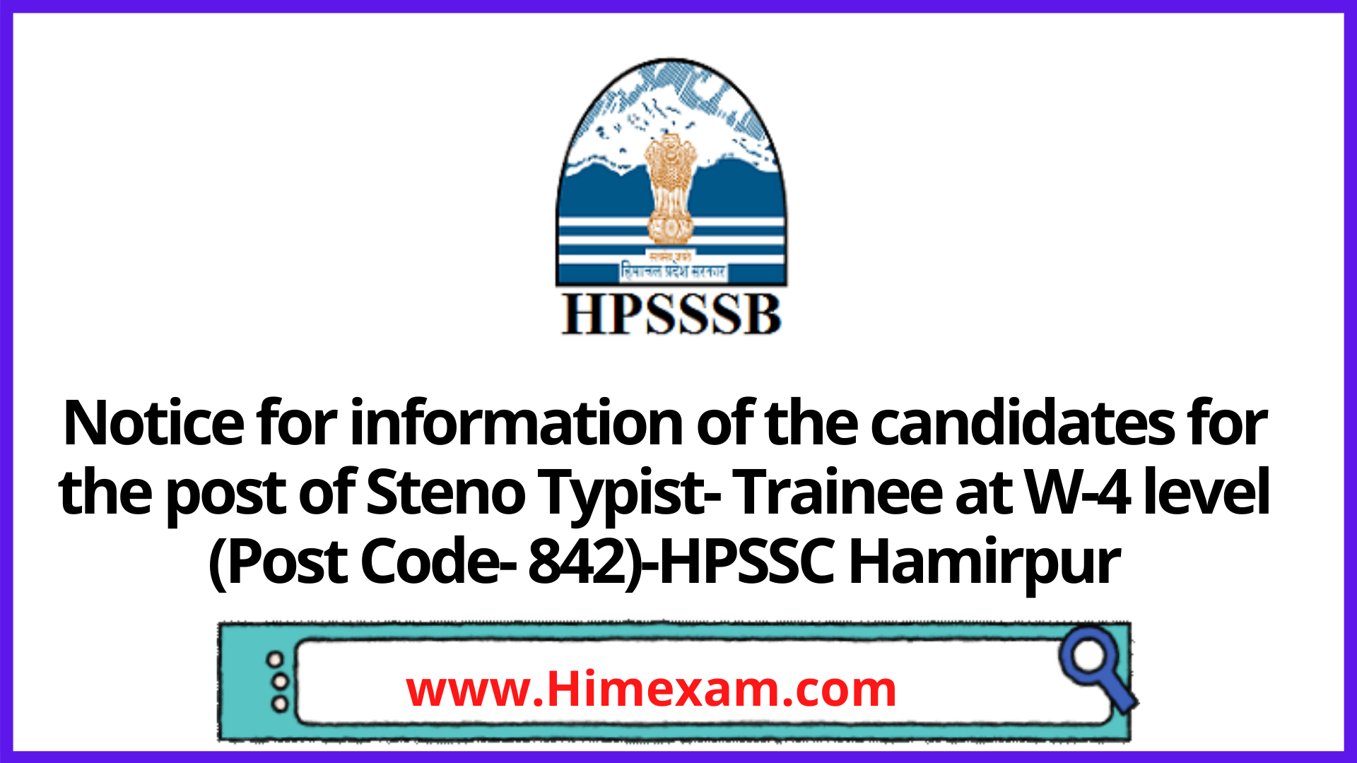 Notice for information of the candidates for the post of Steno Typist- Trainee at W-4 level (Post Code- 842)-HPSSC Hamirpur